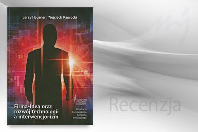 """""""Firma-idea oraz rozwój technologii a interwencjonizm"""" – J. Hausner i W. Paprocki"""